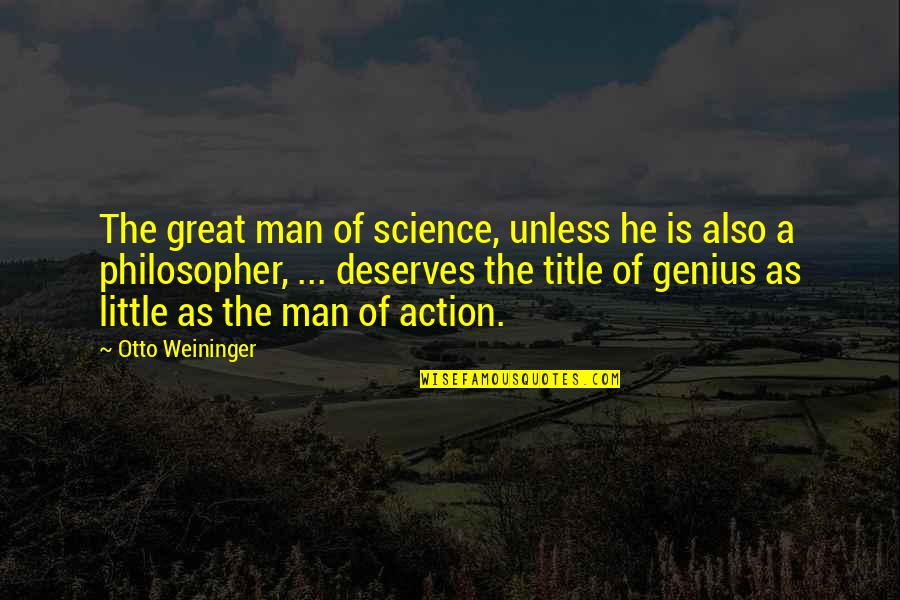 Action Man Quotes By Otto Weininger: The great man of science, unless he is
