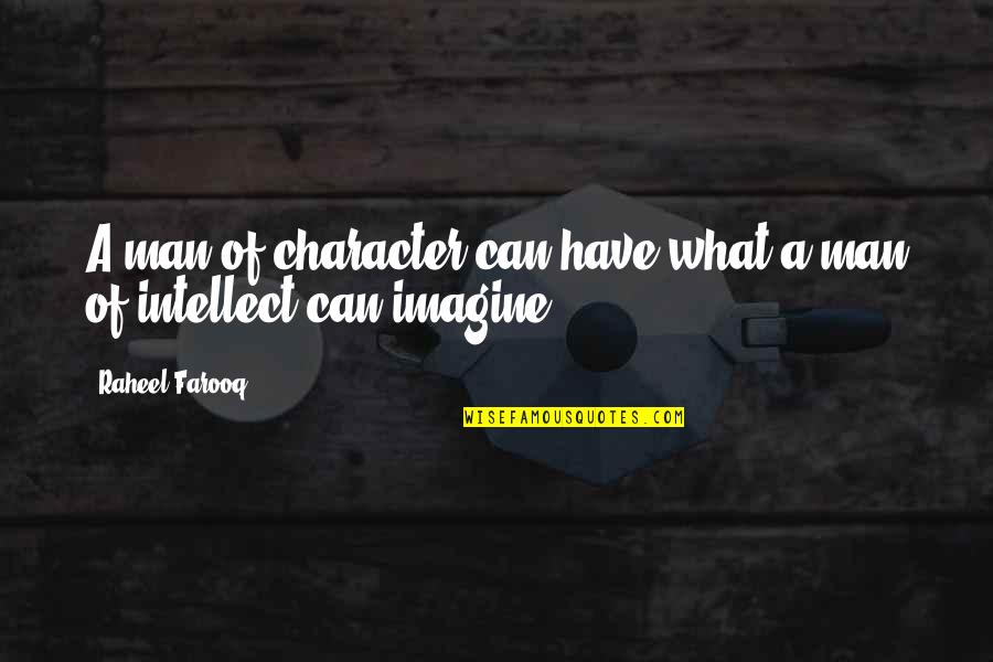 Action Man Quotes By Raheel Farooq: A man of character can have what a