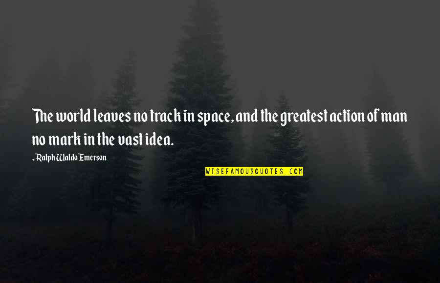 Action Man Quotes By Ralph Waldo Emerson: The world leaves no track in space, and