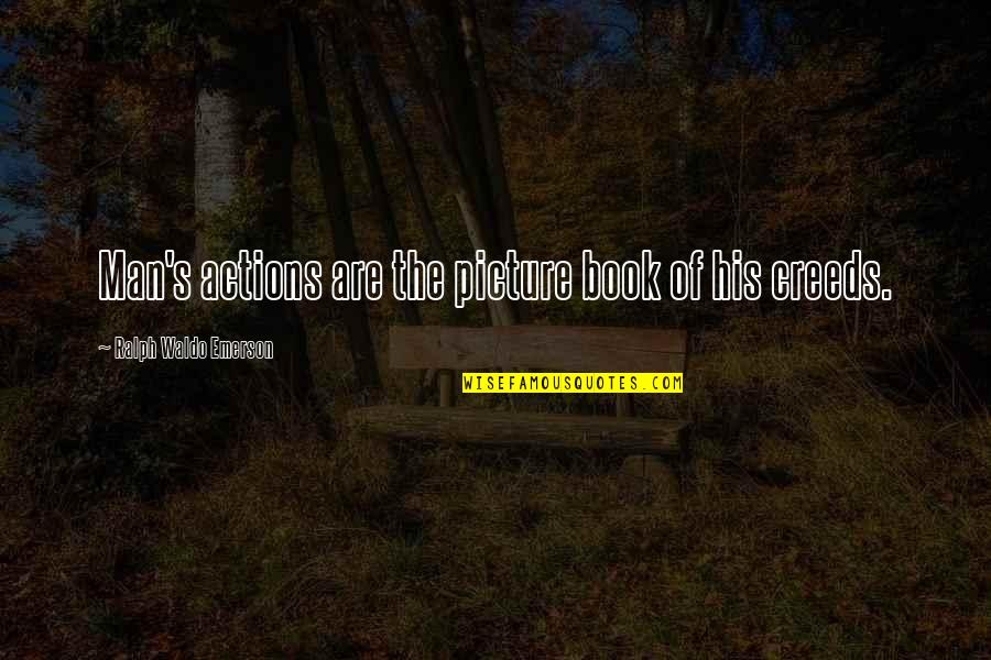 Action Man Quotes By Ralph Waldo Emerson: Man's actions are the picture book of his