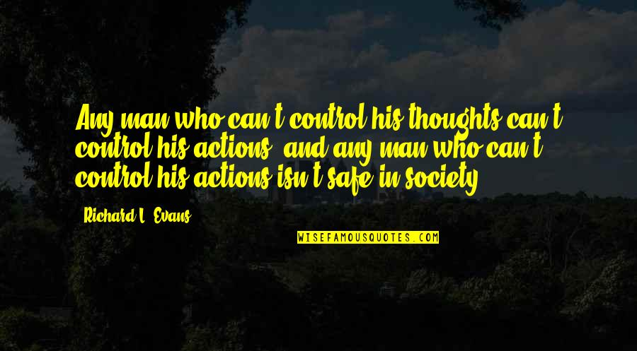 Action Man Quotes By Richard L. Evans: Any man who can't control his thoughts can't