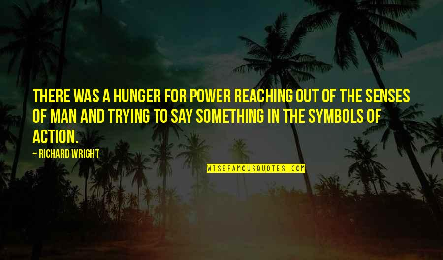 Action Man Quotes By Richard Wright: There was a hunger for power reaching out