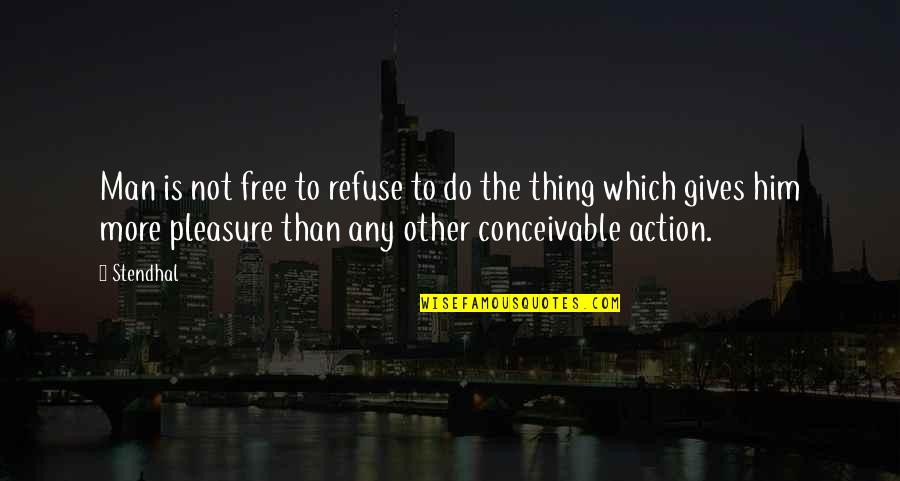 Action Man Quotes By Stendhal: Man is not free to refuse to do
