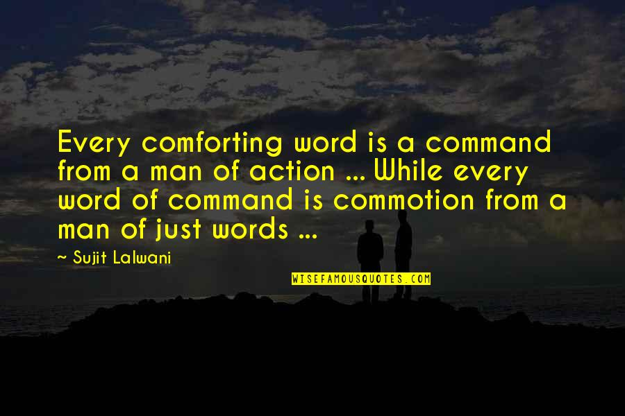 Action Man Quotes By Sujit Lalwani: Every comforting word is a command from a
