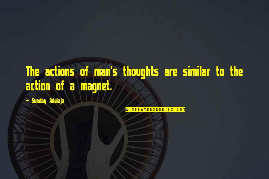 Action Man Quotes By Sunday Adelaja: The actions of man's thoughts are similar to
