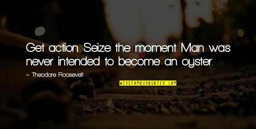 Action Man Quotes By Theodore Roosevelt: Get action. Seize the moment. Man was never