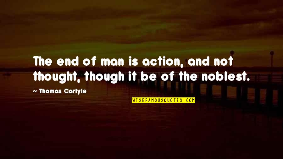 Action Man Quotes By Thomas Carlyle: The end of man is action, and not