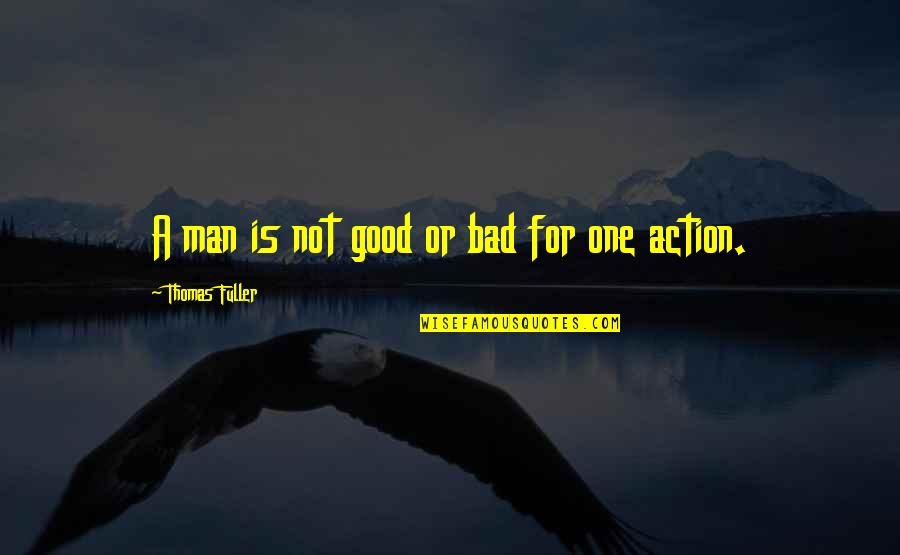 Action Man Quotes By Thomas Fuller: A man is not good or bad for