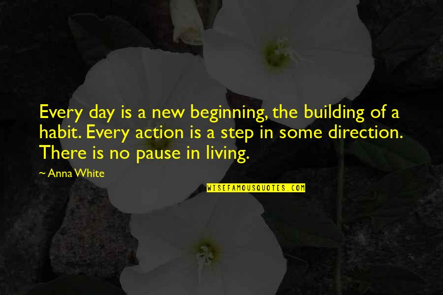 Action Step Quotes By Anna White: Every day is a new beginning, the building