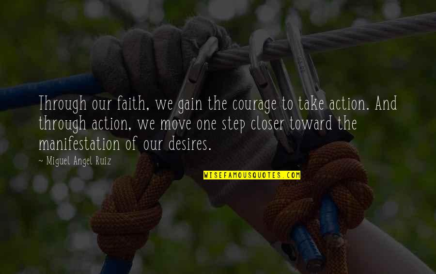 Action Step Quotes By Miguel Angel Ruiz: Through our faith, we gain the courage to
