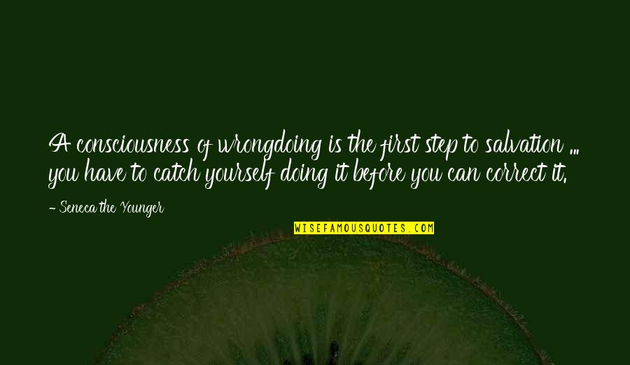 Action Step Quotes By Seneca The Younger: A consciousness of wrongdoing is the first step