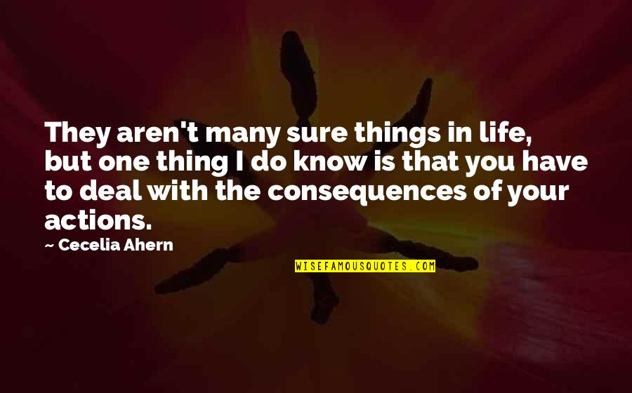 Actions Have Consequences Quotes By Cecelia Ahern: They aren't many sure things in life, but