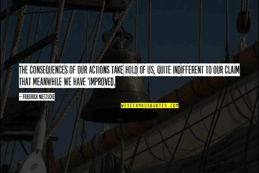 Actions Have Consequences Quotes By Friedrich Nietzsche: The consequences of our actions take hold of