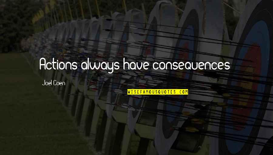 Actions Have Consequences Quotes By Joel Coen: Actions always have consequences!