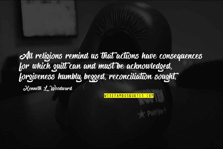 Actions Have Consequences Quotes By Kenneth L. Woodward: All religions remind us that actions have consequences