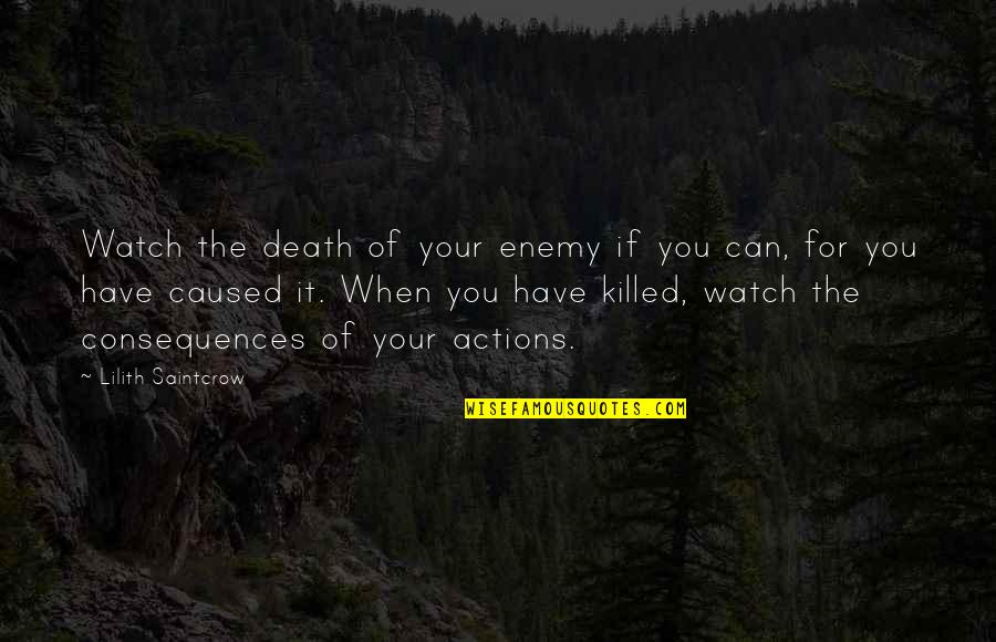 Actions Have Consequences Quotes By Lilith Saintcrow: Watch the death of your enemy if you