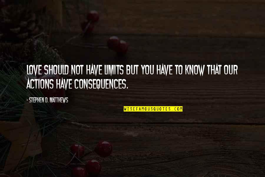 Actions Have Consequences Quotes By Stephen D. Matthews: Love should not have limits but you have