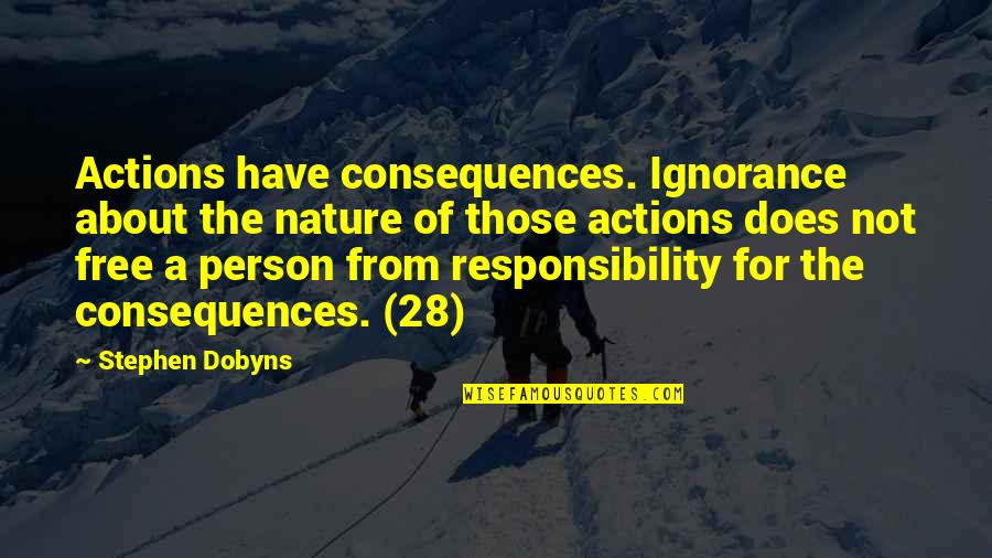 Actions Have Consequences Quotes By Stephen Dobyns: Actions have consequences. Ignorance about the nature of