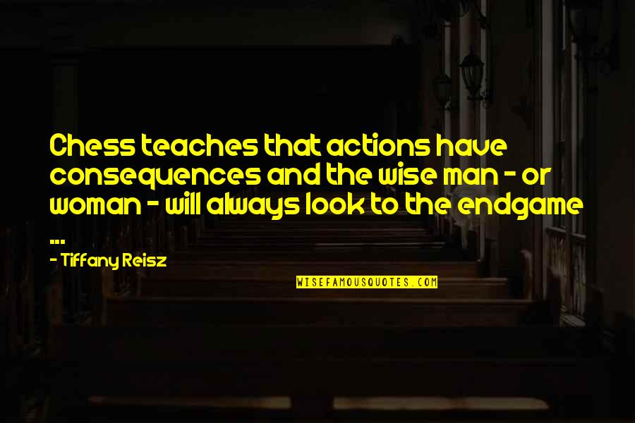 Actions Have Consequences Quotes By Tiffany Reisz: Chess teaches that actions have consequences and the