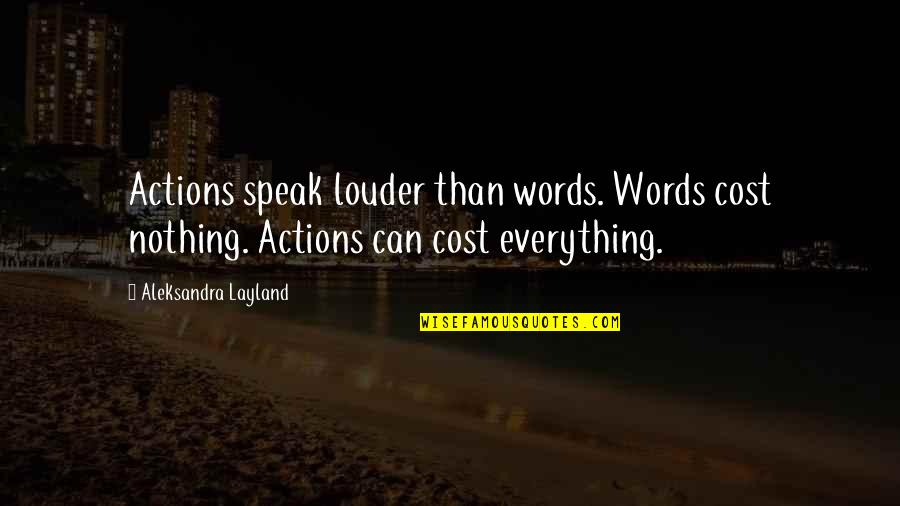 Actions Louder Quotes By Aleksandra Layland: Actions speak louder than words. Words cost nothing.