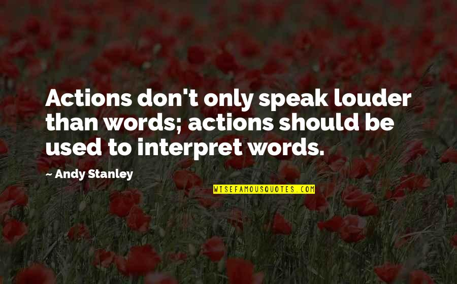 Actions Louder Quotes By Andy Stanley: Actions don't only speak louder than words; actions