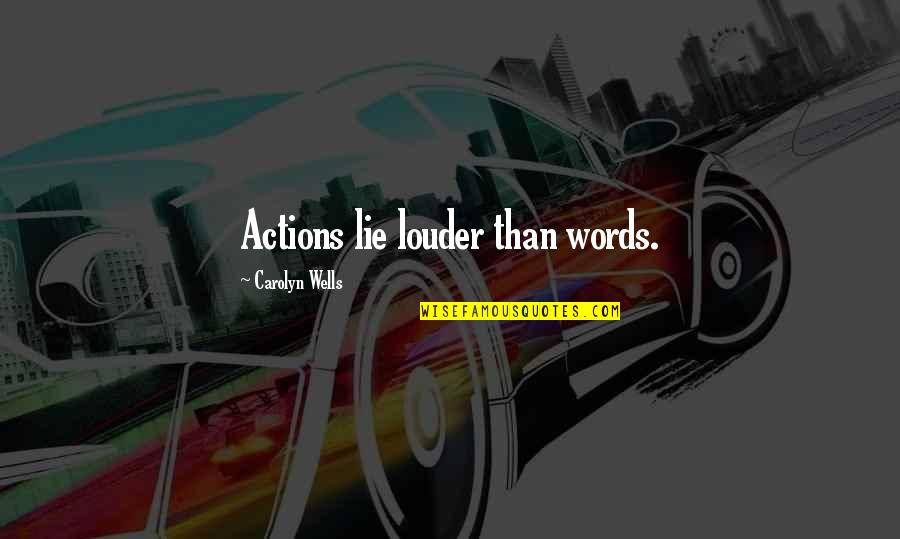 Actions Louder Quotes By Carolyn Wells: Actions lie louder than words.