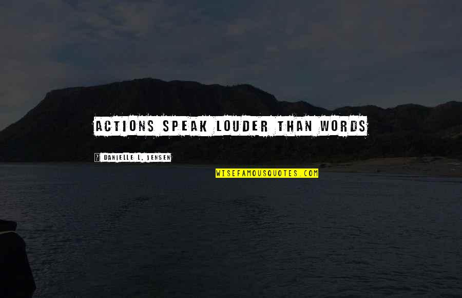 Actions Louder Quotes By Danielle L. Jensen: Actions speak louder than words