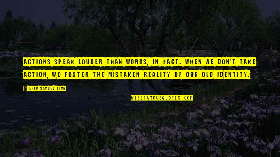 Actions Louder Quotes By Eric Samuel Timm: Actions speak louder than words, in fact. When