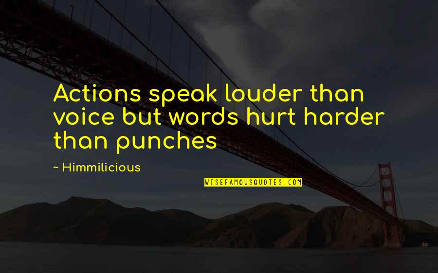 Actions Louder Quotes By Himmilicious: Actions speak louder than voice but words hurt