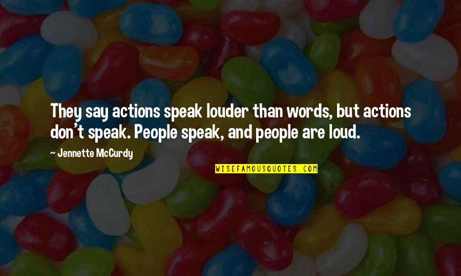 Actions Louder Quotes By Jennette McCurdy: They say actions speak louder than words, but