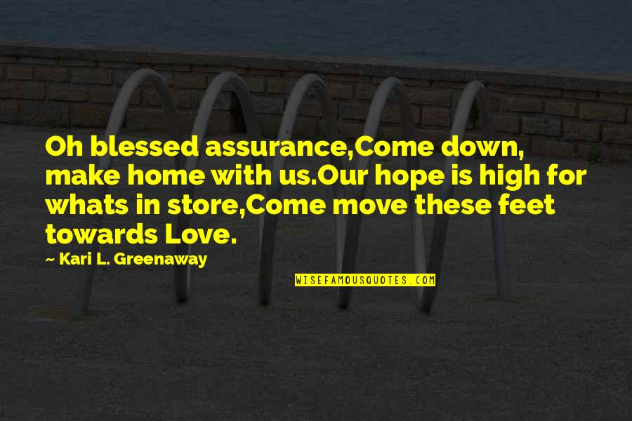 Actions Louder Quotes By Kari L. Greenaway: Oh blessed assurance,Come down, make home with us.Our