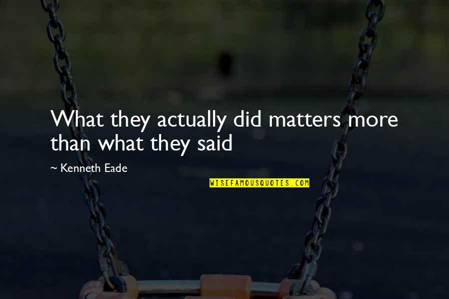Actions Louder Quotes By Kenneth Eade: What they actually did matters more than what