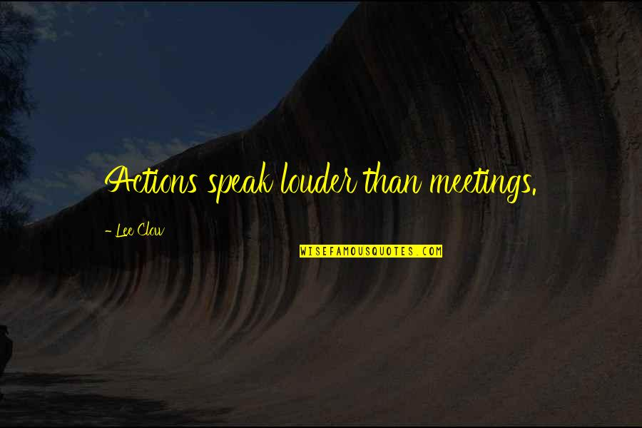 Actions Louder Quotes By Lee Clow: Actions speak louder than meetings.