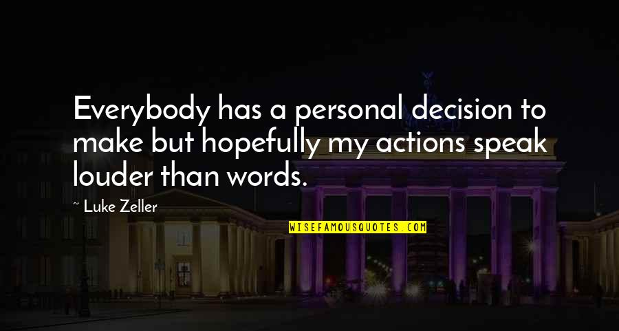 Actions Louder Quotes By Luke Zeller: Everybody has a personal decision to make but