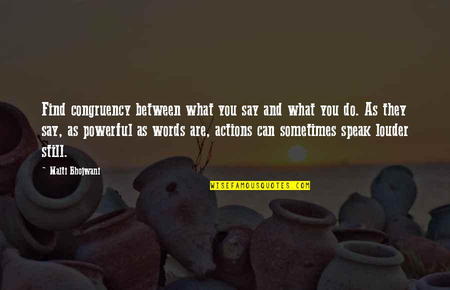 Actions Louder Quotes By Malti Bhojwani: Find congruency between what you say and what