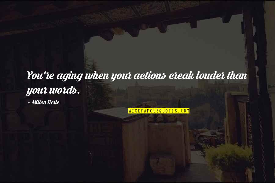 Actions Louder Quotes By Milton Berle: You're aging when your actions creak louder than
