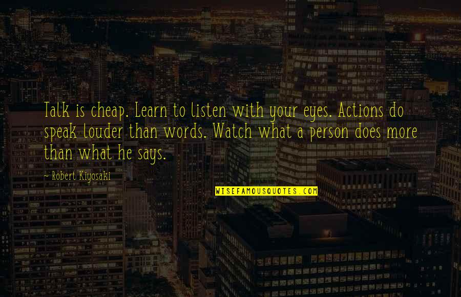 Actions Louder Quotes By Robert Kiyosaki: Talk is cheap. Learn to listen with your