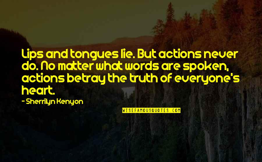 Actions Louder Quotes By Sherrilyn Kenyon: Lips and tongues lie. But actions never do.