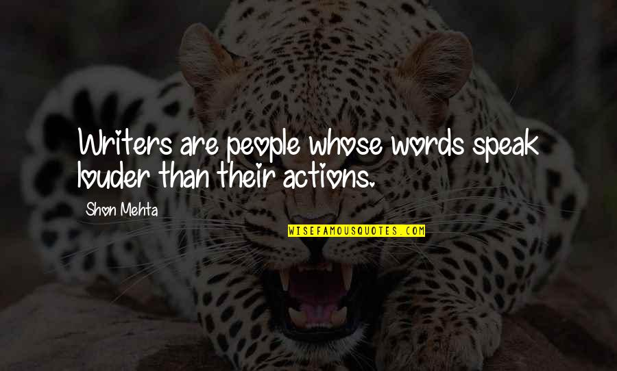 Actions Louder Quotes By Shon Mehta: Writers are people whose words speak louder than