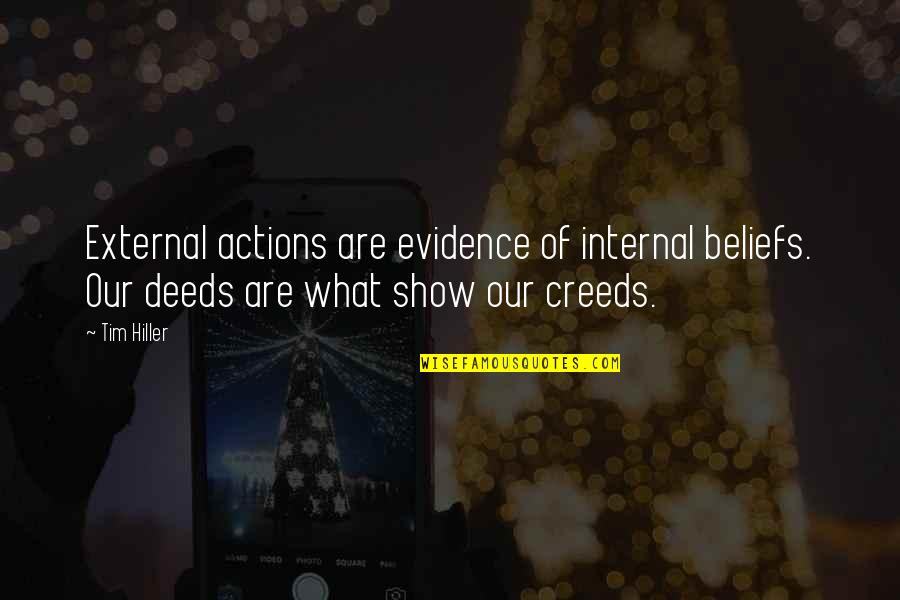 Actions Louder Quotes By Tim Hiller: External actions are evidence of internal beliefs. Our