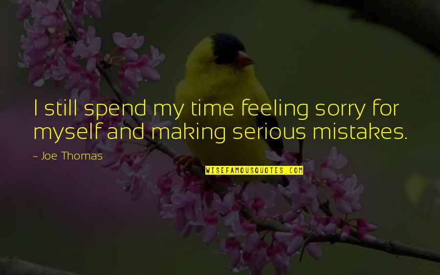 Active Involvement Quotes By Joe Thomas: I still spend my time feeling sorry for