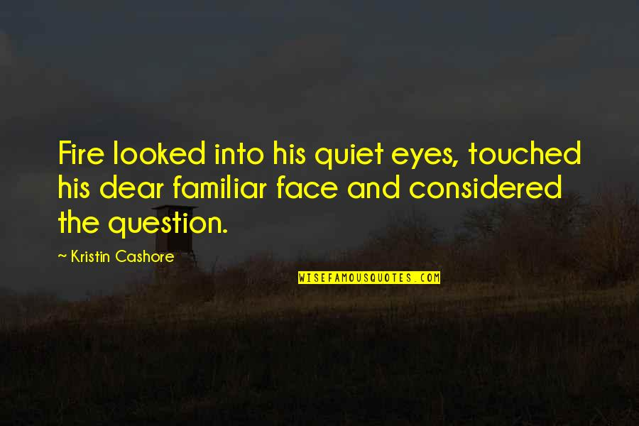 Active Involvement Quotes By Kristin Cashore: Fire looked into his quiet eyes, touched his