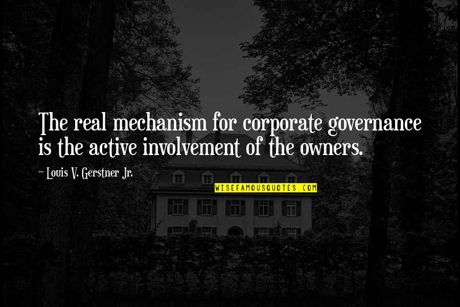 Active Involvement Quotes By Louis V. Gerstner Jr.: The real mechanism for corporate governance is the
