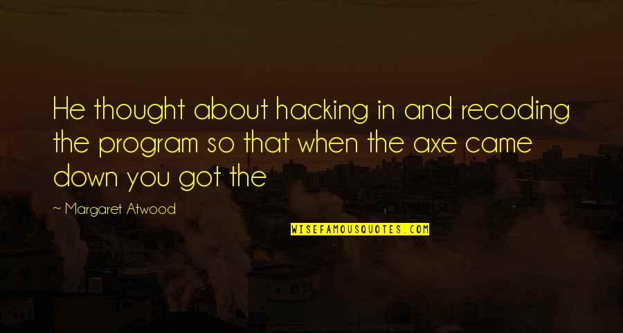 Active Involvement Quotes By Margaret Atwood: He thought about hacking in and recoding the