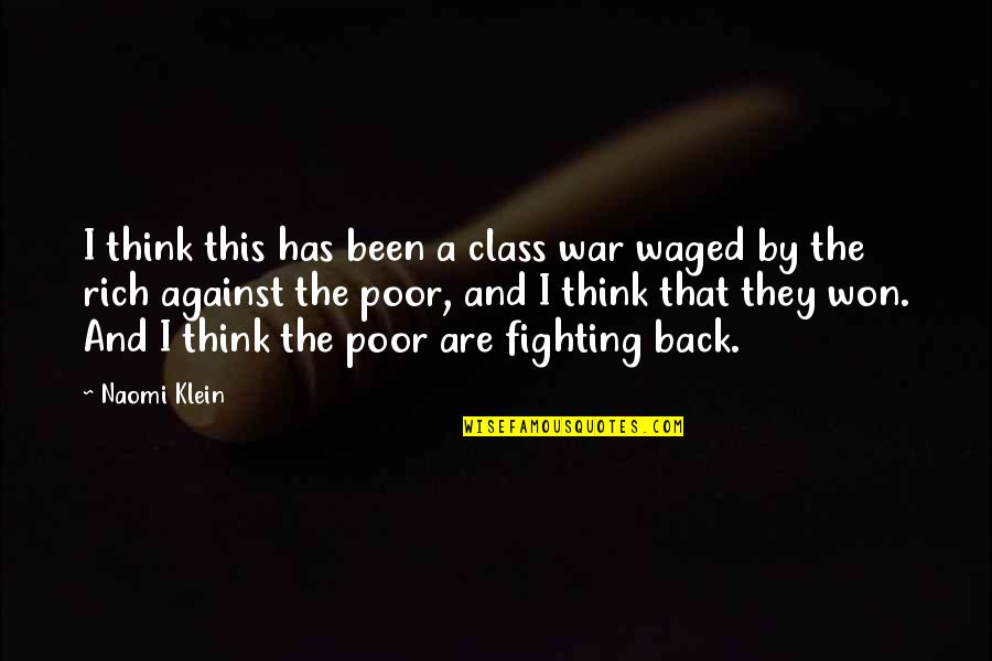 Active Involvement Quotes By Naomi Klein: I think this has been a class war