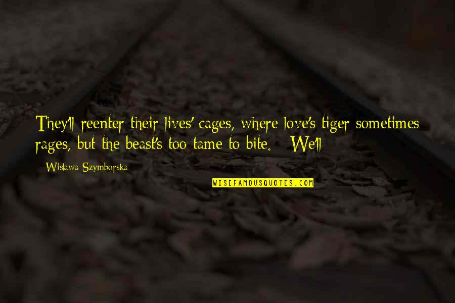 Active Involvement Quotes By Wislawa Szymborska: They'll reenter their lives' cages, where love's tiger