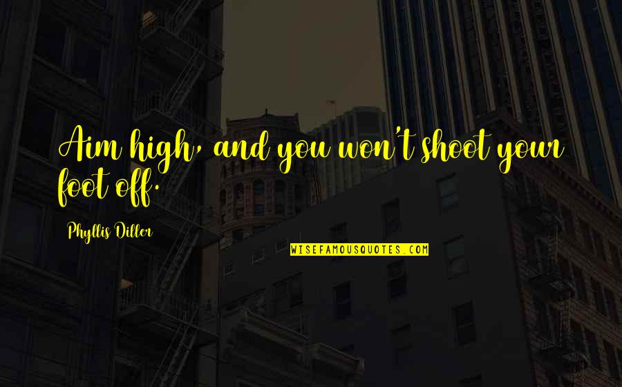 Actor Surya Quotes By Phyllis Diller: Aim high, and you won't shoot your foot