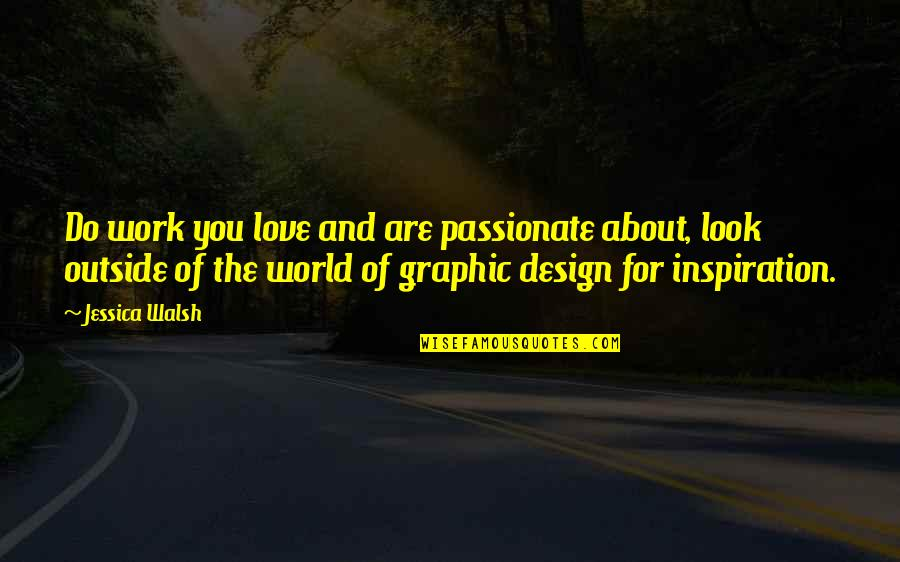Actors Shakespeare Quotes By Jessica Walsh: Do work you love and are passionate about,