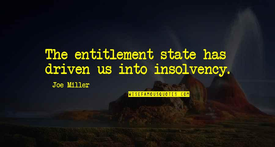 Actors Shakespeare Quotes By Joe Miller: The entitlement state has driven us into insolvency.