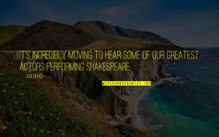 Actors Shakespeare Quotes By Judi Dench: It's incredibly moving to hear some of our